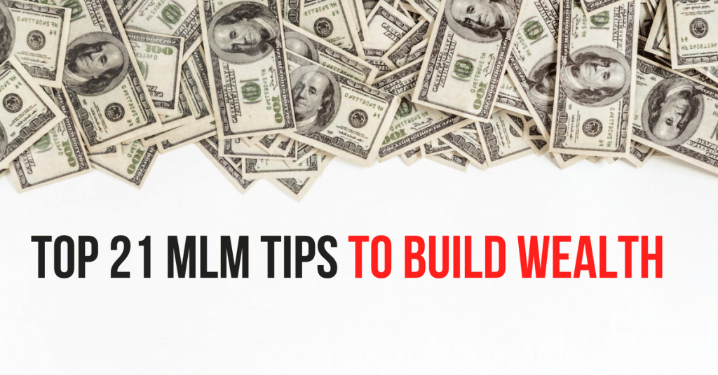 Top 21 MLM Tips To Build Wealth