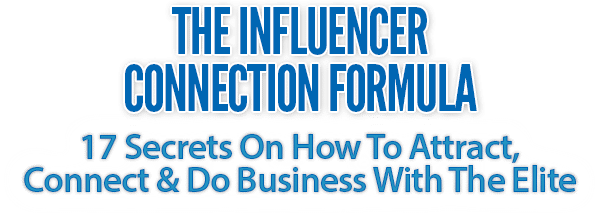The Influencer Connection Formula - 17 Secrets On How To Attract, Connect & Do Business With The Elite