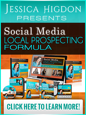 Jessica Higdon Presents: Social Media Local Prospecting Formula - Click Here to Learn More