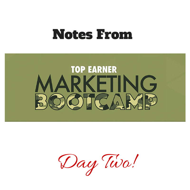 Top Earner Marketing Bootcamp Notes – Day Two