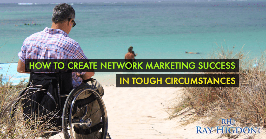 Create Network Marketing Success Even in Tough Situations