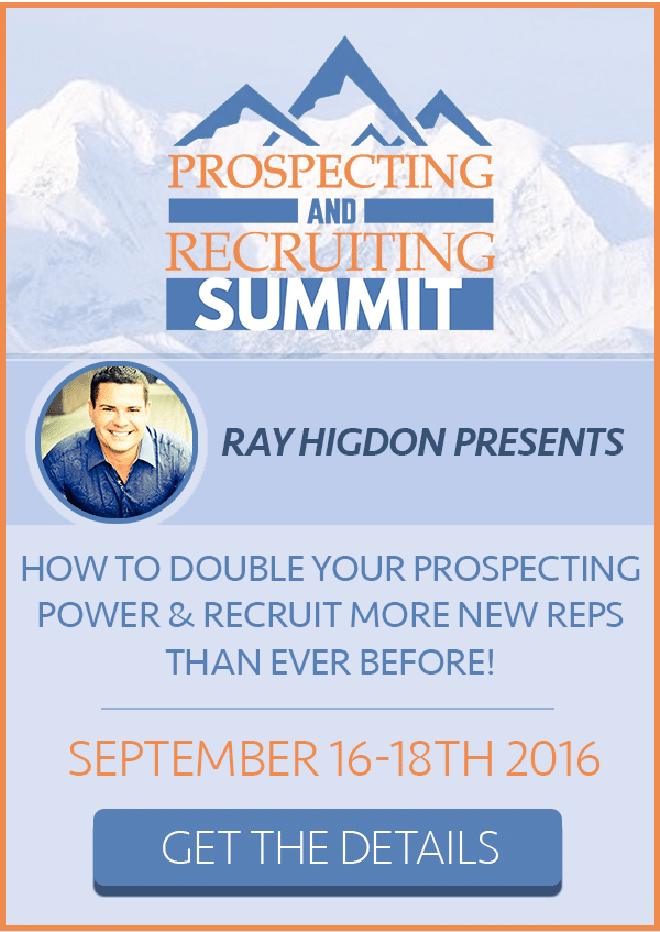 Ray Higdon Presents: Prospecting & Recruiting Summit - Click Here to Learn More