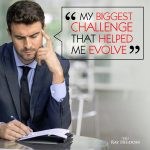 My Biggest Challenge that Helped me Evolve