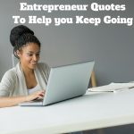 Entrepreneur Quotes to Help you Keep Going