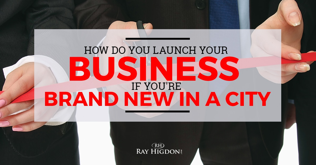 How to launch your mlm business in a new city rayhigdon are you wanting to launch your mlm business in a new city maybe you just moved there and dont know anyone how should you do it malvernweather Choice Image