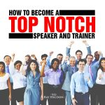 How to Become a Top Notch Speaker and Trainer