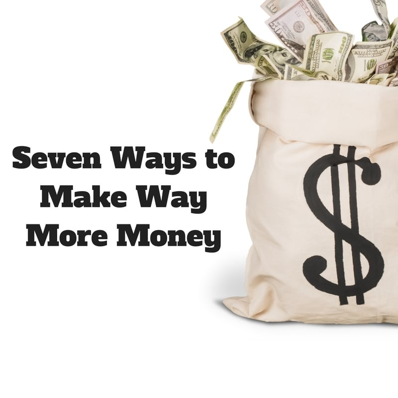 7 Ways to Make a Lot More Money Quickly