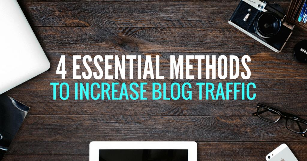 4 Essential Methods To Increase Blog Traffic