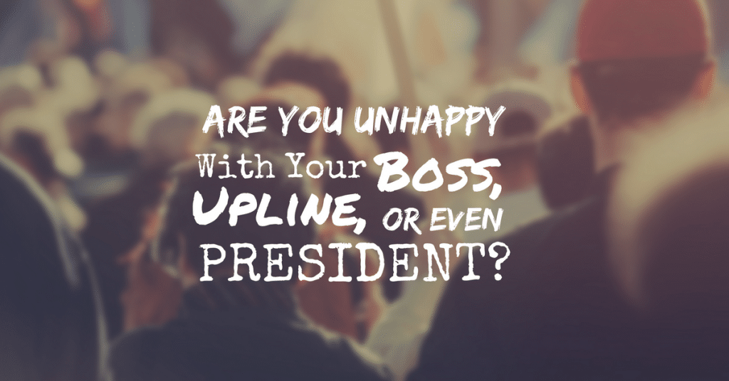 What to do if you don't like your Boss, Upline…or even President