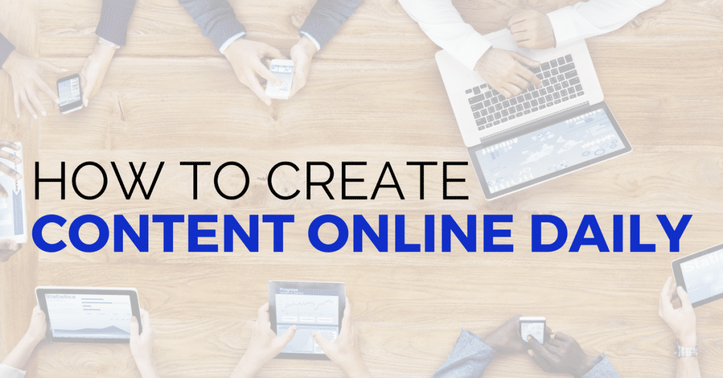 How To Create Content Daily Online