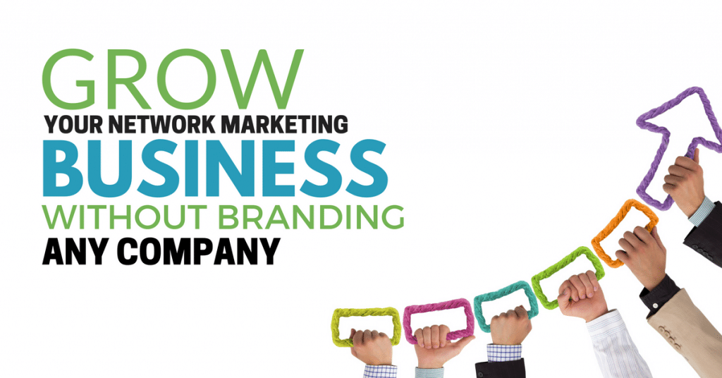 How to Grow your Network Marketing Business WITHOUT Branding any Company