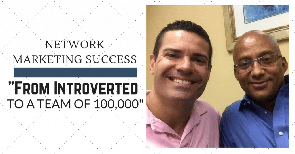 Network Marketing Success: From Introverted to a Team of 100,000