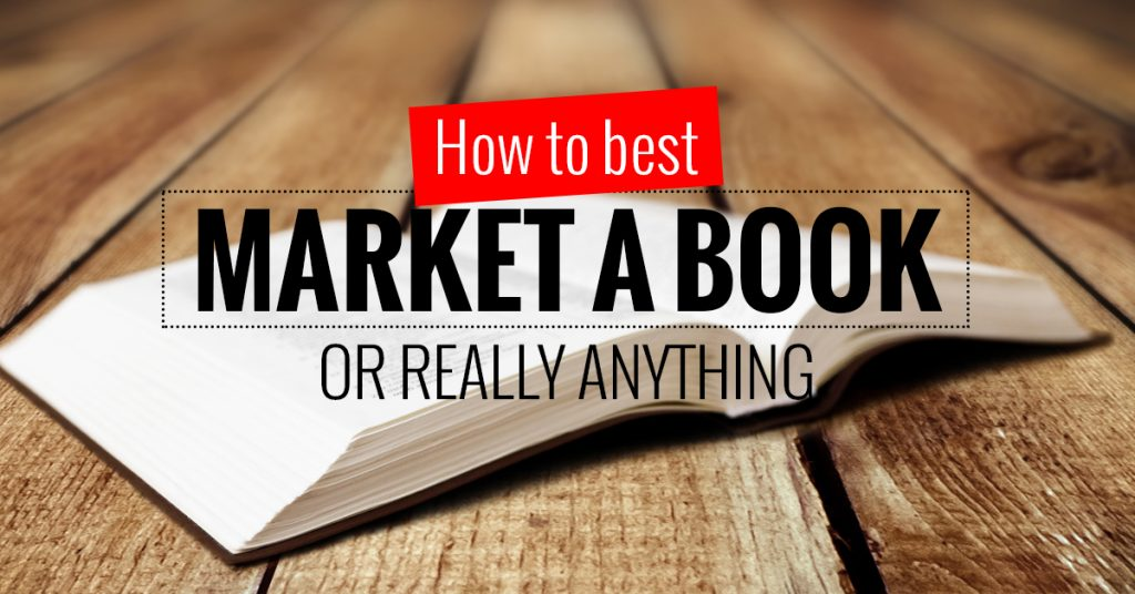Guide To Marketing A Book (Or Anything)