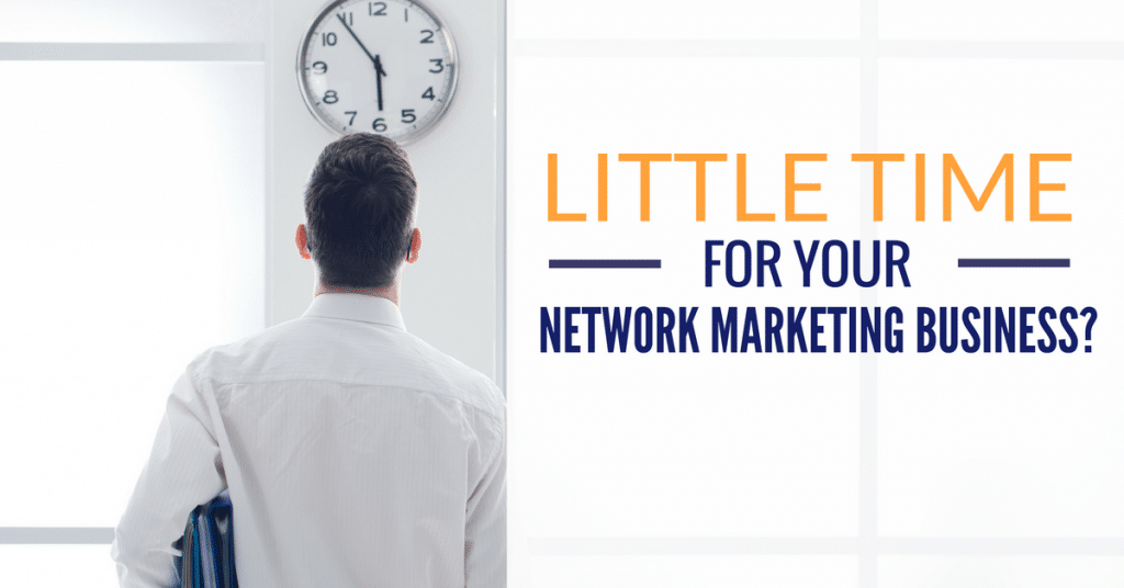 What To Do If You Have Little Time For Your Network Marketing Business