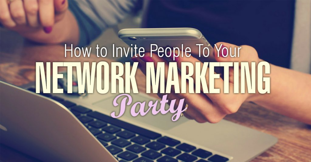 How To Invite People To Your Network Marketing Meeting