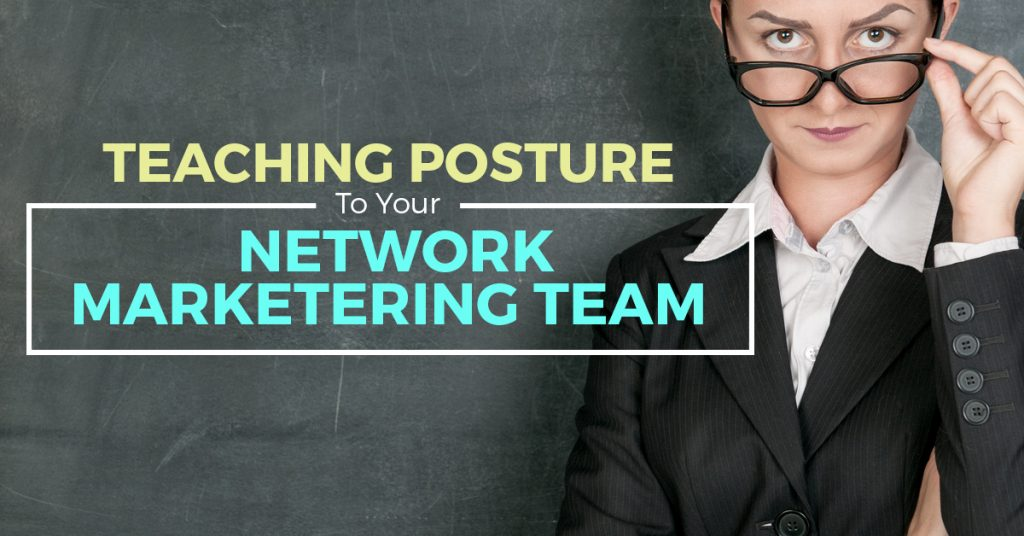 Teaching Posture To You And Your Network Marketing Team