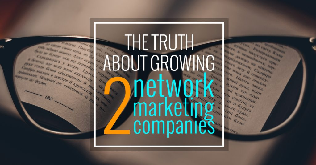 The Truth About Growing Two Network Marketing Companies