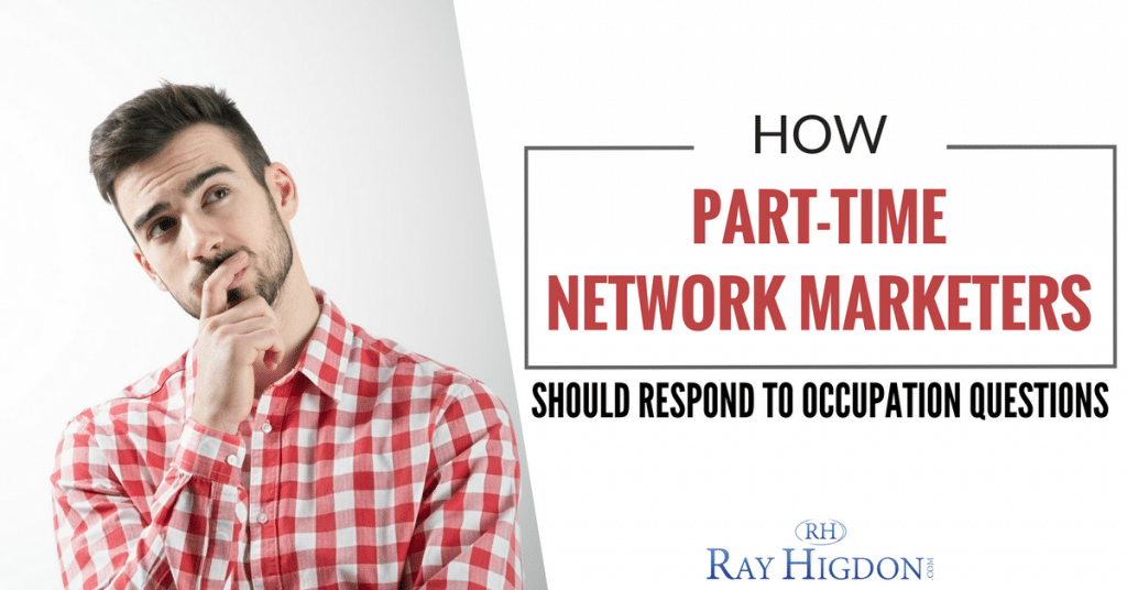 How Part-Time Network Marketers Should Respond To Occupation Questions