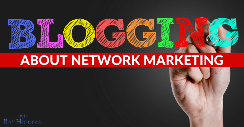 If I Had To Start Over Would I Blog About Network Marketing?