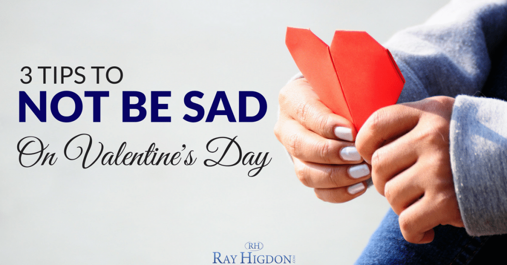 Three Tips To NOT Be Sad On Valentine's Day