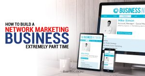 How To Build A Network Marketing Business Extremely Part Time