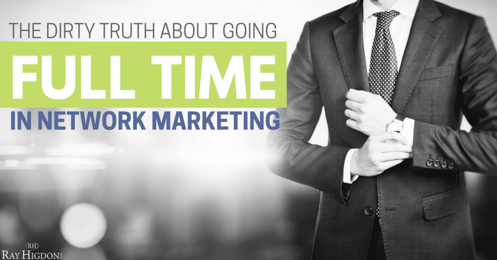 The Dirty Truth About Going Full Time In Network Marketing