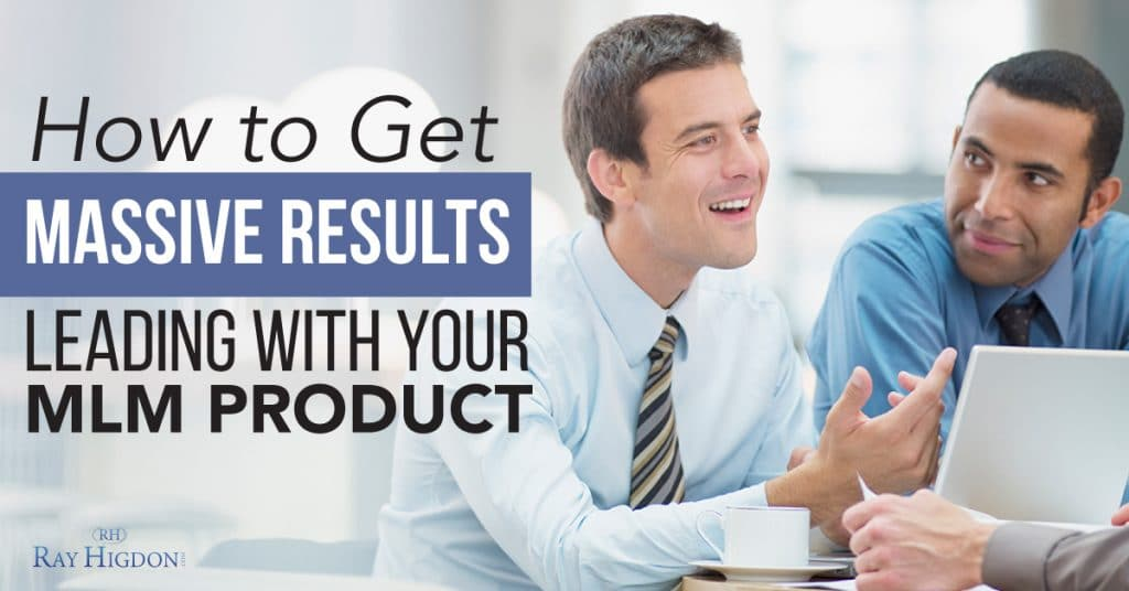How to Get Massive Results Leading with your MLM Product