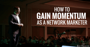 "Gain Momentum By Removing The ""Someday"" Network Marketer"
