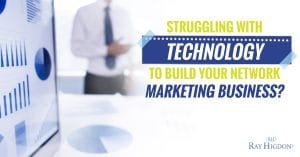 Struggling With Technology To Build Your Network Marketing Business?