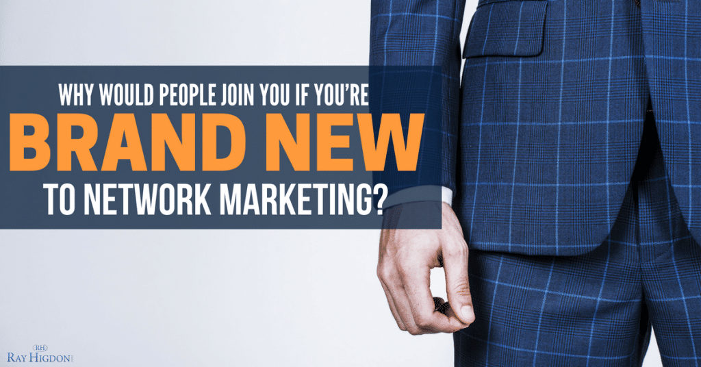 Why People Will Join You If You're Brand New To Network Marketing