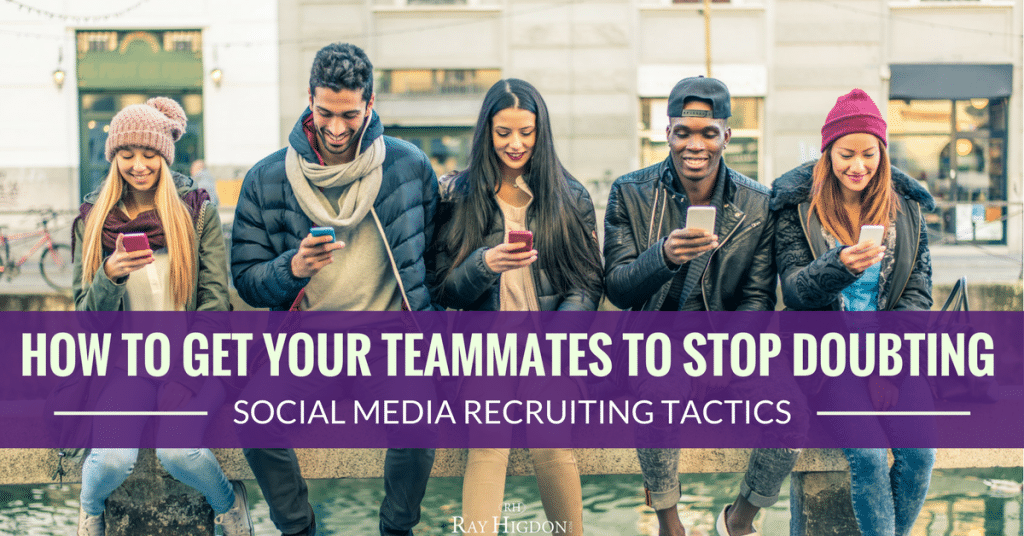How To Get Your Teammates To Stop Doubting Social Media Recruiting Tactics