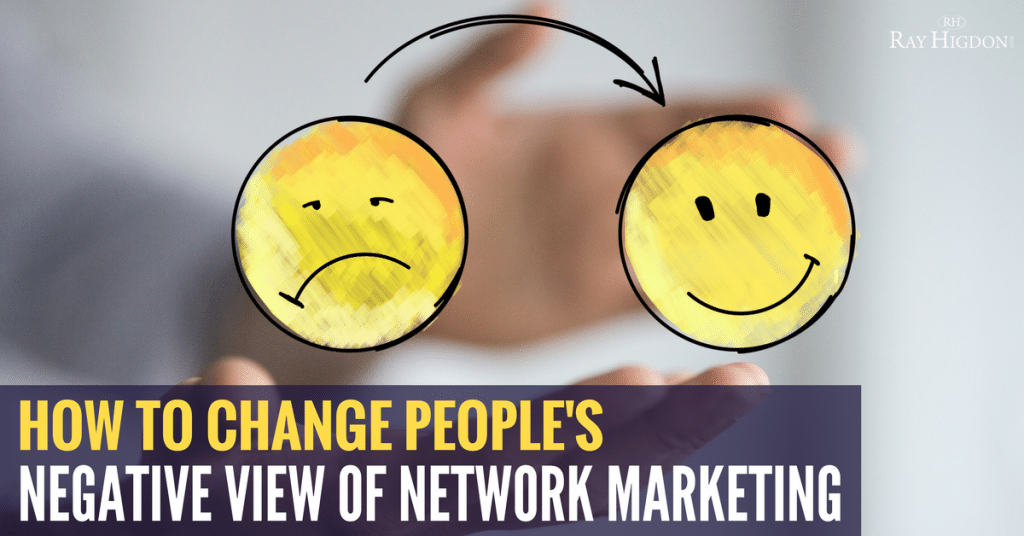 How To Change People's Negative View Of Network Marketing
