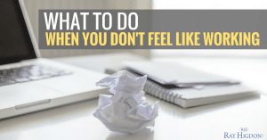 What To Do When You Don't Feel Like Working On Your Network Marketing Business