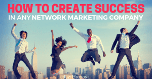 How To Create Success In Any Network Marketing Company