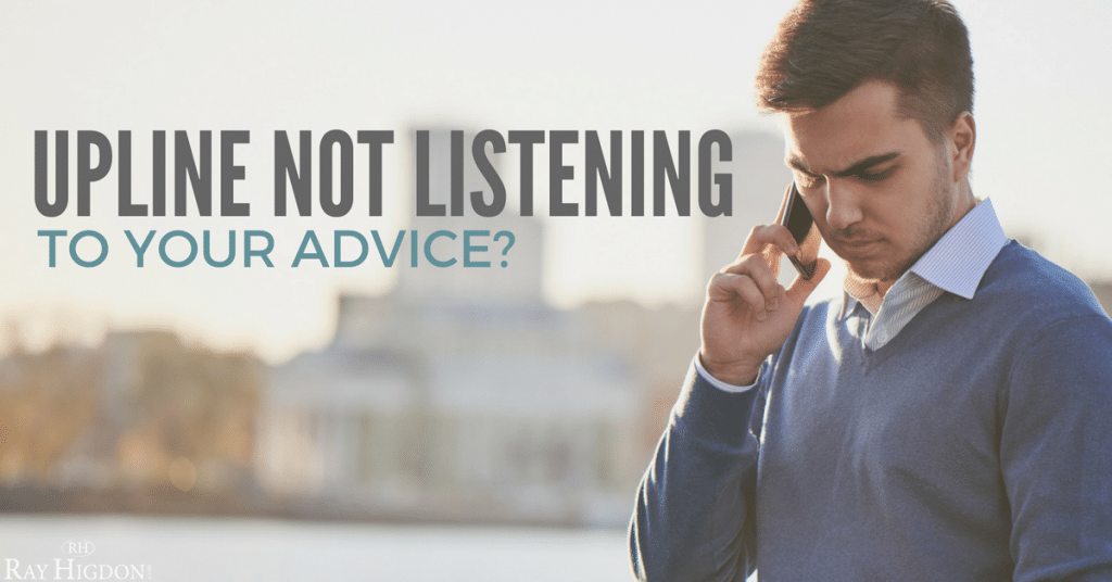 Why Your Network Marketing Upline Might Not Being Listening To Your New Advice