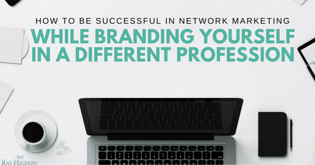 How To Be Successful In Network Marketing While Branding Yourself In A Different Profession