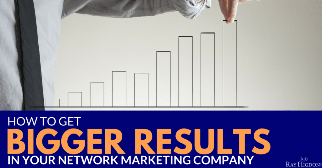 How To Get Bigger Results In Your Network Marketing Company