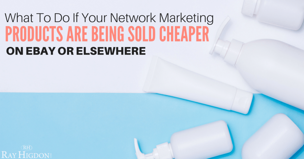 What To Do If Your Network Marketing Products Are Being Sold Cheaper On eBay Or Elsewhere