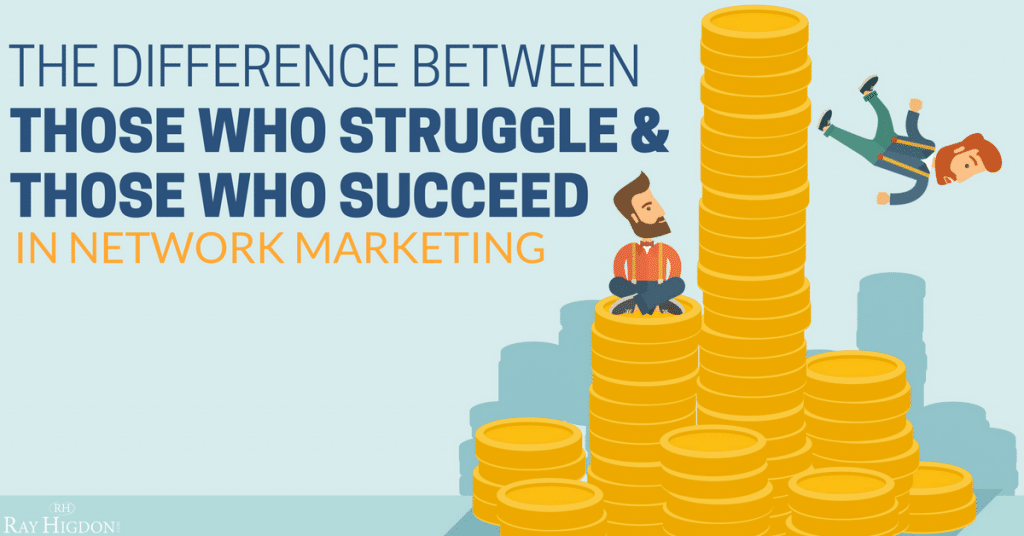 The Difference Between Those Who Struggle And Those Who Succeed In Network Marketing