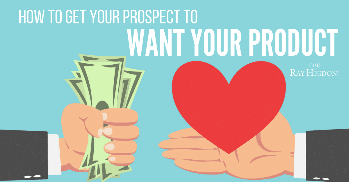 How To Get Your Prospect To Want Your Product