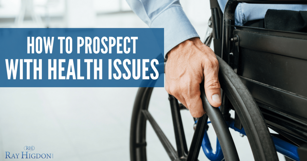 How To Prospect With Health Issues