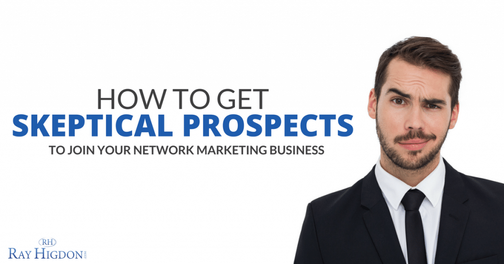 How To Get Skeptical Prospects To Join Your Network Marketing Business