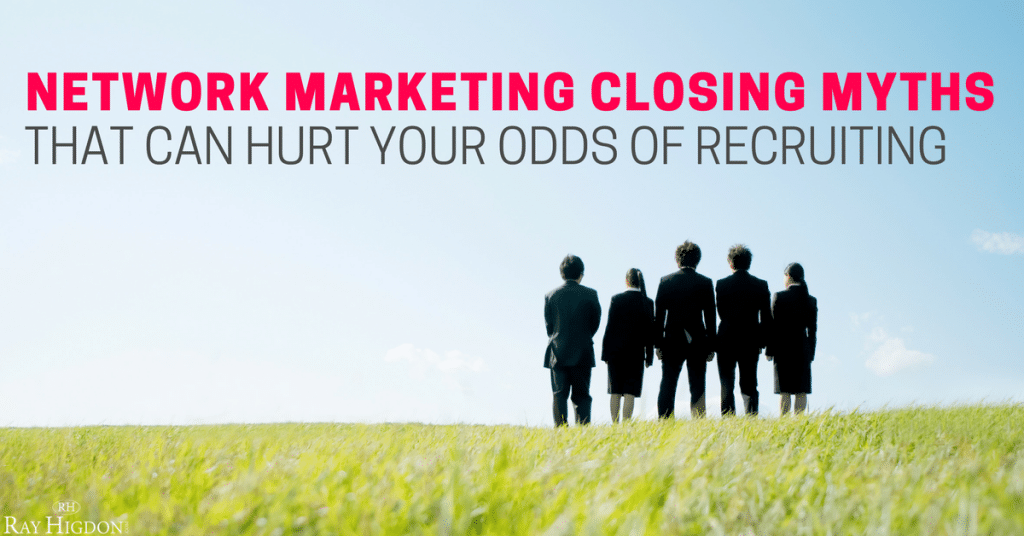 Network Marketing Closing Myths That Can Hurt Your Odds Of Recruiting