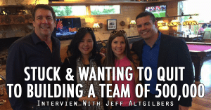 Stuck & Wanting To Quit To Building A Team of 500,000 {Interview With Jeff Altgilbers}