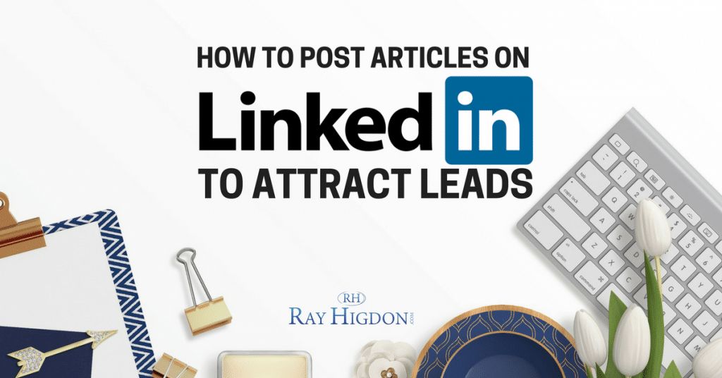 How To Post Articles On LinkedIn To Attract Leads