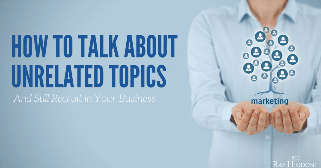 Attraction Marketing: How To Talk About Unrelated Topics And Still Recruit