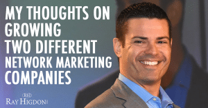 My Thoughts On Growing Two Different Network Marketing Companies