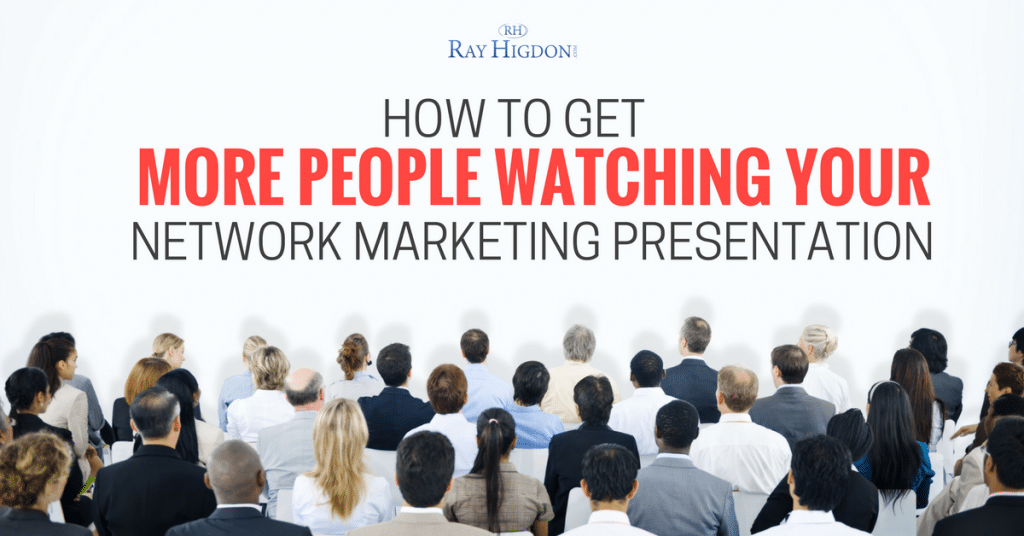 How To Get More People Watching Your Network Marketing Presentation