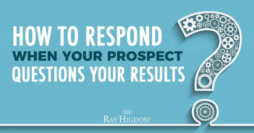 How To Respond When Your Network Marketing Prospect Questions Your Results