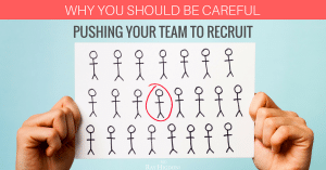 Recruiting Tactics: Why You Should Be Careful Pushing Your Team To Recruit BIG Numbers